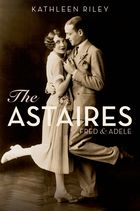The Astaires, Fred and Adele.  Kathleen Riley.  Oxford University Press.