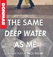 Nick Payne's 'The Same Deep Water As Me'  (Donmar Theatre, London) – Carole Woddis.