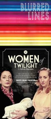 Blurred Lines/Women of Twilight (The Shed, National Theatre; The White Bear Theatre, Kennington) – reviews by Carole Woddis.