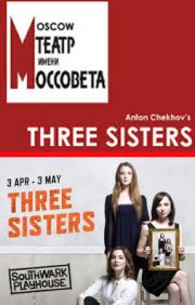 Three Sisters (Wyndhams Theatre, Moscow's Mossovet State Academic Theatre) & Three Sisters (Southwark Playhouse, London) – reviews by Carole Woddis.
