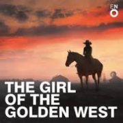 The Girl of the Golden West. Puccini. ENO. Review by Julia Pascal.