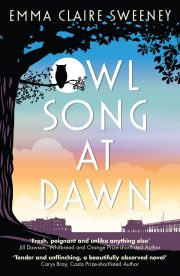 Owl Song at Dawn by Emma Claire Sweeney, Legend Press. Review by Julia Pascal.
