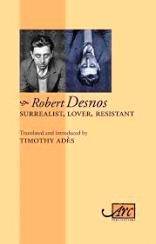 Robert Desnos: Surrealist, Lover, Resistant