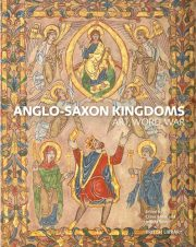 Anglo-Saxon Kingdoms: Art, Word, War. Review by Barbara Lewis.