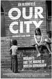 """Our City: Migrants and the Making of Modern Birmingham"", by Jon Bloomfield. Review by Jane McChrystal."